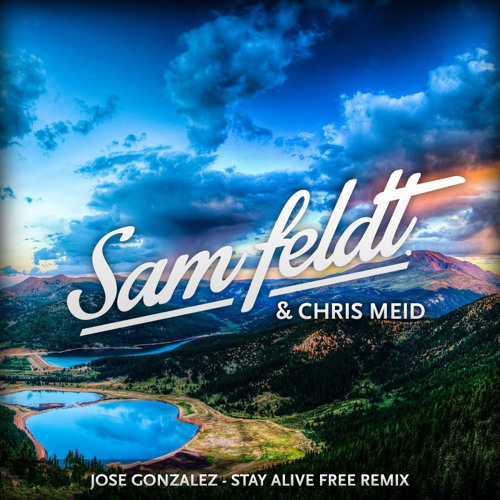 Jose Gonzalez / Stay Alive (Sam Feldt & Chris Meid Remix)