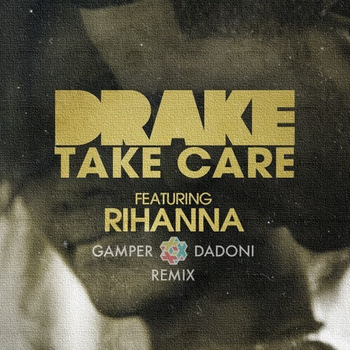 Drake / Take Care feat. Rihanna (GAMPER & DADONI Remix)