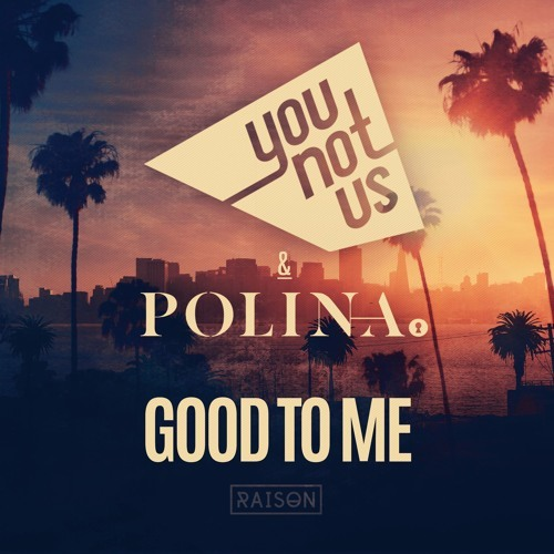 YOUNOTUS feat. Polina / Good to Me