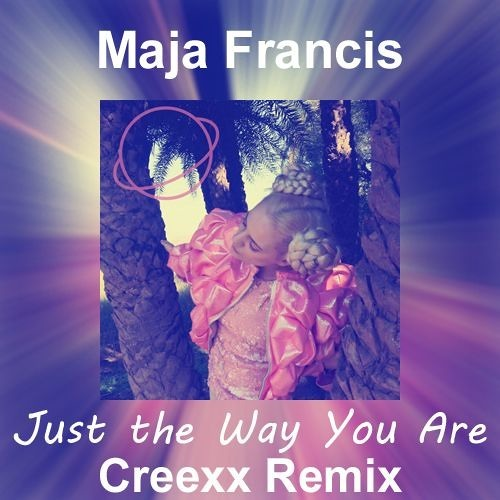 Maja Francis / Just the Way You Are (Creexx Remix)