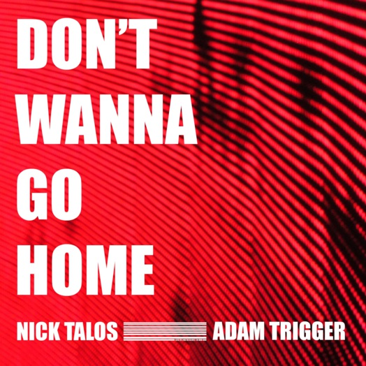 Nick Talos, Adam Trigger / Don't Wanna Go Home