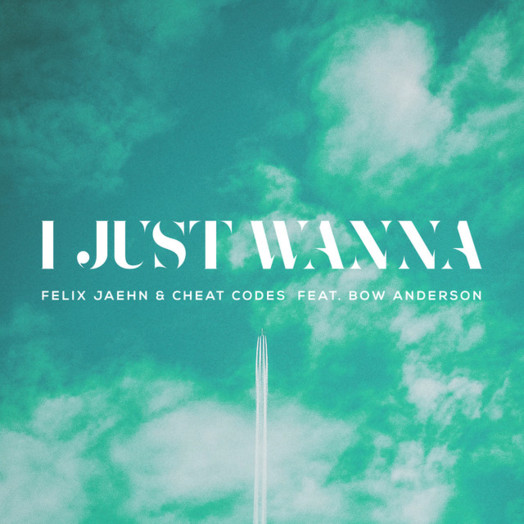 Felix Jaehn, Cheat Codes, Bow Anderson / I Just Wanna (feat. Bow Anderson)