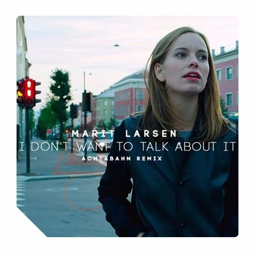 Marit Larsen / I don't want to talk about it (Achtabahn Remix)