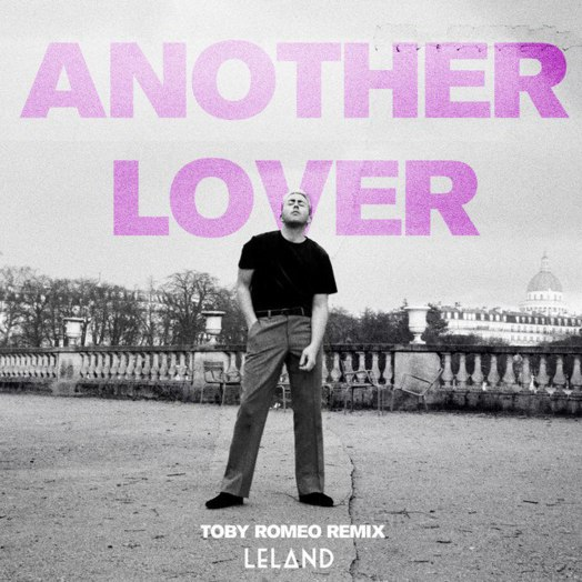 Leland / Another Lover (Toby Romeo Remix)