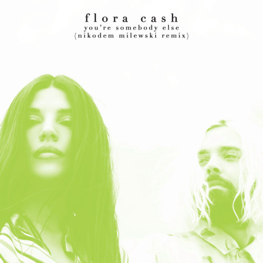 Flora Cash / You're Somebody Else (Nikodem Milewski Remix)