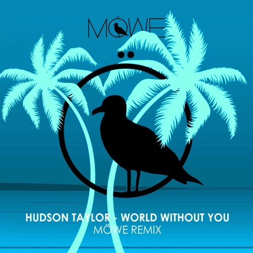 Hudson Taylor / World Without You (Möwe Remix)