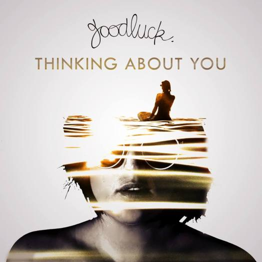 Goodluck / Thinking about you