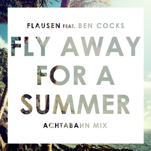 Flausen / Fly Away For a Summer (feat. Ben Cocks) [Achtabahn Mix]